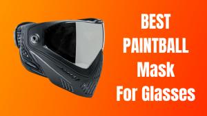 Best Paintball Mask For Glasses