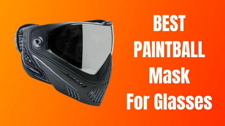 Best Paintball Mask For Glasses 2021 [Prescription Goggles]