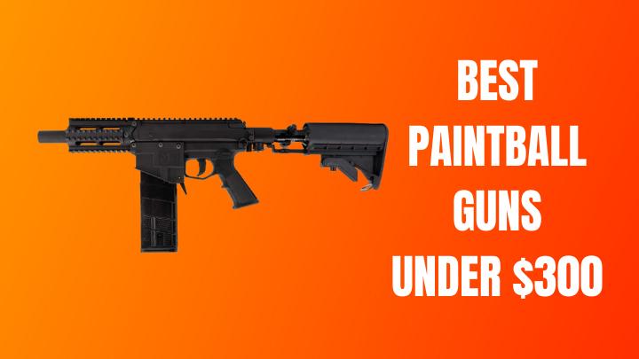 Best Paintball Guns Under $300
