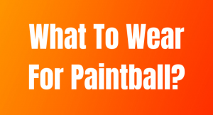 What To Wear For Paintball In Hot Weather [Clothing Guide]