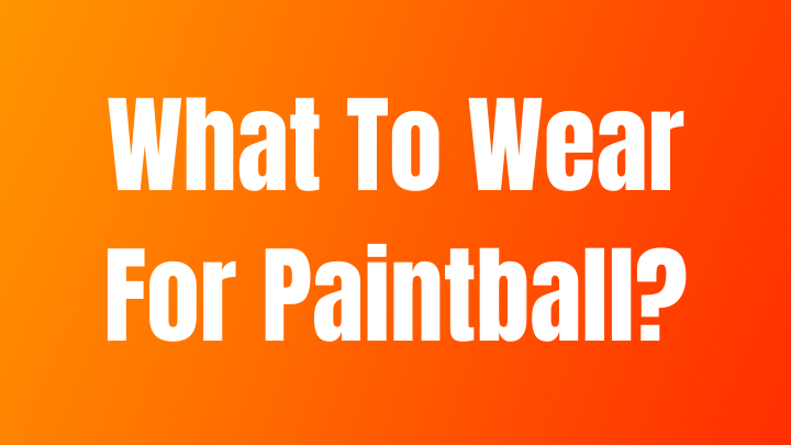 What To Wear For Paintball In Hot Weather